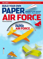 Build Your Own Paper Air Force - Trevor Bounford