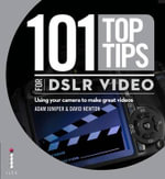 101 Top Tips for DSLR Video - David Newton