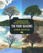 Landscape Photography : The Four Seasons - Chris Gatcum