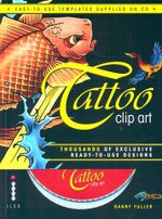 Tattoo Clip Art : Thousands of Exclusive Ready-to-Use Designs - Danny Fuller