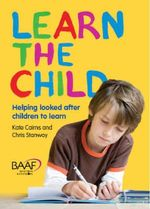 Learn the Child : Helping Looked After Children to Learn - Kate Cairns
