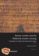 Roman London and the Walbrook Stream Crossing : Excavations at 1 Poultry and Vicinity - Julian Hill