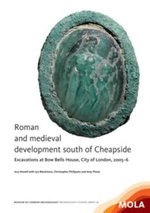 Roman and Medieval Development South of Cheapside : Excavations at Bow Bells House, City of London, 2005-6 - Isca Howell