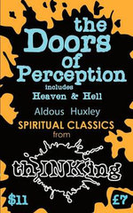 The Doors of Perception : Heaven and Hell - Aldous Huxley
