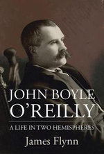 John Boyle O'Reilly : A Life in Two Hemispheres - Jim Flynn