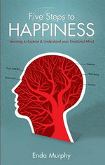 Five Steps to Happiness : Learning to Explore and Understand Your Emotional Mind - Enda Murphy