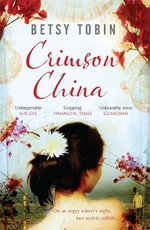 Crimson China : A Novel - Betsy Tobin