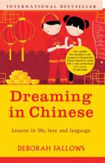 Dreaming in Chinese : . and discovering what makes a billion people tick - Deborah Fellows