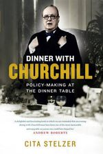 Dinner with Churchill :  The Prime Minister's Tabletop Diplomacy - Cita Stelzer