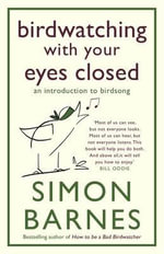 Birdwatching With Your Eyes Closed : An Introduction to Birdsong - Simon Barnes
