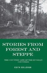 Stories from Forest and Steppe : The Country Life of the Russian Countess - Edith Sollohub