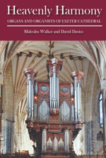 Heavenly Harmony : Organs and Organists of Exeter Cathedral - Malcolm Walker
