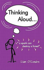Thinking Aloud - A Spark Can Destroy A Forest - Liam O'Conaire