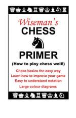 Wiseman's Chess Primer - Paul Wiseman