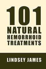 Hemorrhoids Treatment 101 Natural Ways : 101 Ways to Treat Piles Relief for Hemorrhoids Using Natural Methods - Andrew Emerson