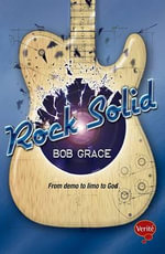 Rock Solid : From Demo to Limo to God - Bob Grace