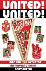 United! United! : Old Trafford in the '70s - The Players' Stories - Andy Mitten