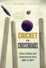 Cricket at the Crossroads : Class, Colour and Controversy from 1967 to 1977 - Guy Fraser-Sampson