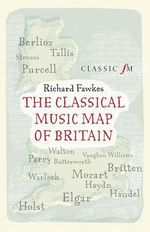 The Classical Music Map of Britain - Richard Fawkes