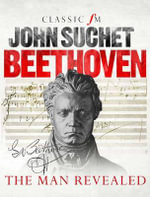 Beethoven : The Man Revealed - John Suchet