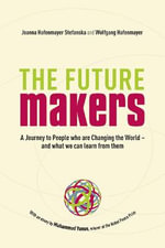 The Future Makers : A Journey to People Who are Changing the World - and What We Can Learn from Them - Joanna Hafenmayer