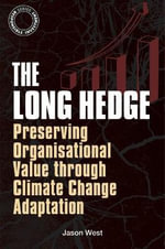 The Long Hedge : Preserving Organisational Value through Climate Change Adaptation - Jason West