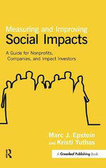 Measuring and Improving Social Impacts : A Guide for Nonprofits, Companies and Impact Investors - Marc J. Epstein