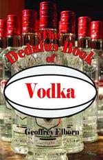 The Dedalus Book of Vodka : Dedalus Concept Books - Geoffrey Elborn