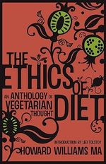The Ethics Of Diet - An Anthology of Vegetarian Thought - Howard Williams
