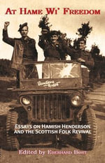 At Hame Wi' Freedom : Essays on Hamish Henderson and the Scottish Folk Revival - Owen Dudley-Edwards