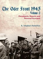 The Oder Front 1945 : Documents, Reports and Personal Accounts v. 2 - A. Stephan Hamilton
