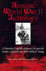 Russian World War II Dictionary : A Russian-English Glossary of Special Terms, Expressions, and Soldiers' Slang - Isaak Kobylyanskiy