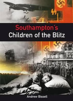 Southampton's Children of the Blitz - Andrew Bissell