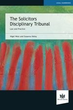 Solicitors Disciplinary Tribunals : Practice and Procedure - Nigel West