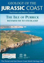 Geology of the Jurassic Coast : The Isle of Purbeck - Weymouth to Studland - Paul Ensom