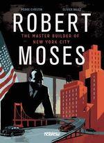Robert Moses : Master Builder of New York City - Christin Pierre
