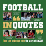 Football in Quotes : Team Talk and Quips from the Stars of Soccer - Ammonite Press