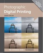 Photographic Digital Printing : Expanded Guide: Techniques - David Taylor