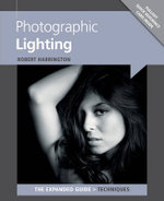 Photographic Lighting : Expanded Guide: Techniques - Robert Harrington
