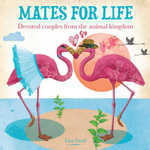 Mates for Life : Devoted Couples from the Animal Kingdom - Tara Gould