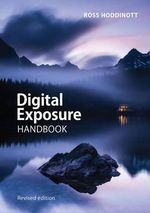 Digital Exposure Handbook : Revised Edition - Ross Hoddinott