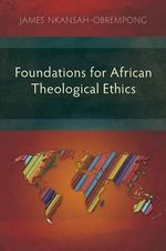 Foundations for African Theological Ethics :
