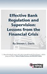 Effective Bank Regulation : Lessons from the Financial Crisis - Steven I. Davis