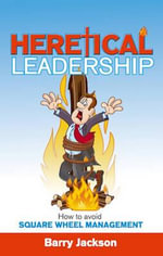 Heretical Leadership - Barry Jackson