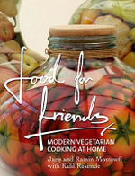 Food for Friends : Modern Vegetarian Cooking at Home - Jane Mostowfi