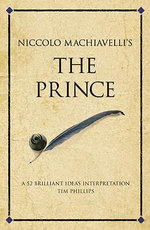 Niccolo Machiavelli's The prince : 52 brilliant ideas interpretation - Tim Phillips
