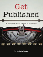 Get published : A first-time writer's guide to publishing - Infinite Ideas
