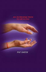 AN INTRODUCTION TO HEALING - Pat Smith