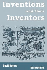 Inventions And Their Inventors - Dave Rogers