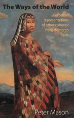 The Ways of the World : European Representations of Other Cultures: From Homer to Sade 2015 - Peter Mason